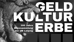"""Leipziger Sammlungsinitiative: Ausstellungseröffnung """"GeldKulturErbe. 300 Jahre Münzsammlung der UB Leipzig"""""""